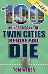 100 Things to Do in the Twin Cities Before You Die, 2nd Edition (100 Things to Do Before You Die)