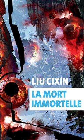 La Mort immortelle by Liu Cixin