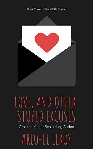 Love, and Other Stupid Excuses: Book Three (High and All So Mighty Series 3)