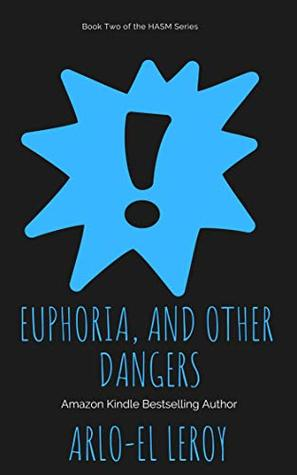 Euphoria, and Other Dangers: Book Two (High and All So Mighty Series 2)