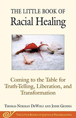 The Little Book of Racial Healing: Coming to the Table for Truth-Telling, Liberation, and Transformation (The Little Books of Justice and Peacebui)