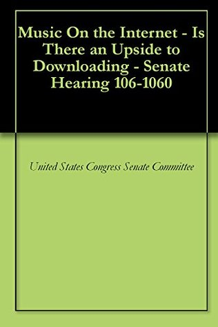 Music On the Internet - Is There an Upside to Downloading - Senate Hearing 106-1060