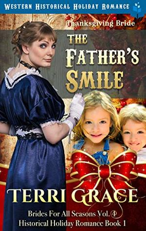 Thanksgiving Bride - The Father's Smile: Western Historical Holiday Romance (Brides For All Seasons Volume 4 Book 1)