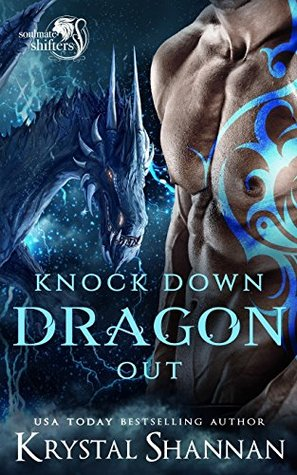Knock Down Dragon Out: Soulmate Shifter World (Soulmate Shifters in Mystery, Alaska) (Volume 1)