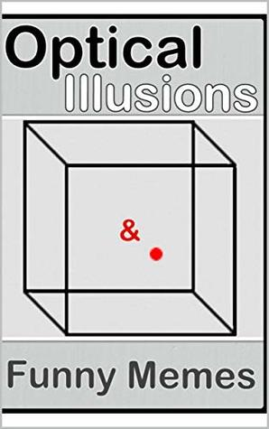 Memes: Optical Illusions & Funny Memes: Awesome Cool Books 2018 - Come On!