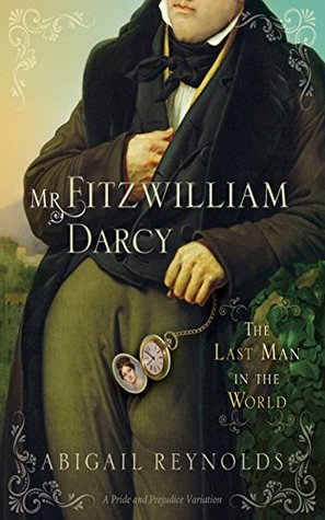 Mr. Fitzwilliam Darcy: The Last Man in the World (A Pride and Prejudice Variation)