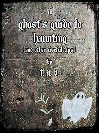 A Ghost's Guide To Haunting