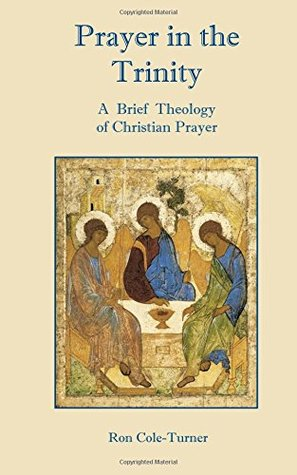 Prayer in the Trinity: A Brief Theology of Christian Prayer