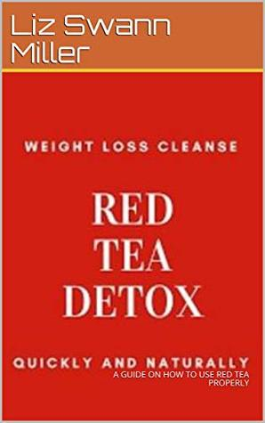 FUNDAMENTALS OF RED TEA DETOX PROGRAM: A GUIDE ON HOW TO USE RED TEA PROPERLY