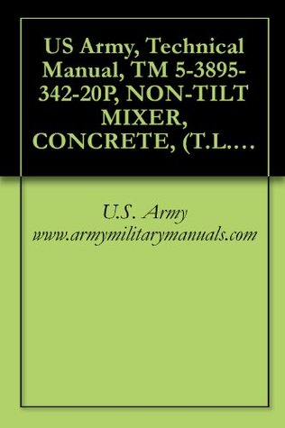 US Army, Technical Manual, TM 5-3895-342-20P, NON-TILT MIXER, CONCRETE, (T.L. SMITH CO., MODEL 499A), (NSN 3895-00-444-1531), military manuals