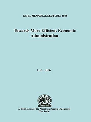 Patel Memorial Lectures- Towards more Efficient Economic Administration 1984