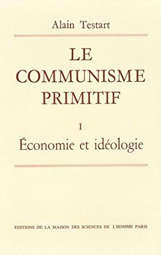 Le communisme primitif: Tome I: Économie et idéologie