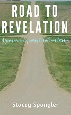 Road to Revelation: A Young Woman's Journey to Faith and Freedom