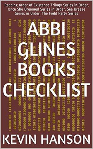 Abbi Glines Books Checklist : Reading order of Existence Trilogy Series in Order, Once She Dreamed Series in Order, Sea Breeze Series in Order, The Field Party Series