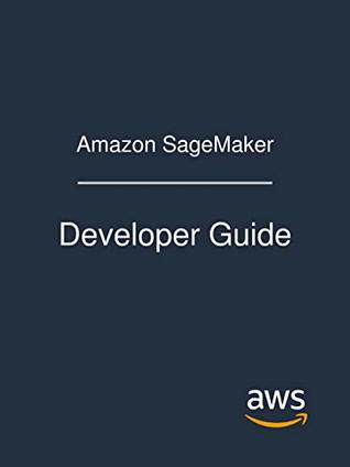 Amazon SageMaker: Developer Guide