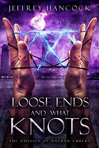 Loose Ends And What Knots: The Odyssey of Nathan Embers (An Urban Fantasy Series Book 2): The Odyssey of Nathan Embers