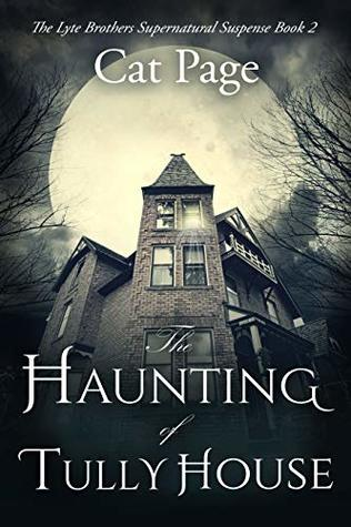 The Haunting of Tully House: The Lyte Brothers Supernatural Suspense: Book 2