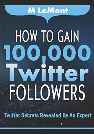 How To Gain 100000 Twitter Followers Twitter Secrets Revealed By