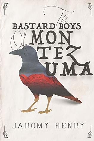 The Bastard Boys of Montezuma by Jaromy Henry