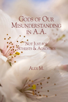 Gods of Our Misunderstanding in A.A.: Not Just for Atheists  Agnosticj
