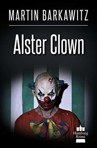 Alster Clown: SoKo Hamburg 21 - Ein Heike Stein Krimi