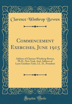Commencement Exercises, June 1915: Address of Clarence Winthrop Bowen, Ph.D., New York, And, Address of Lyon Gardiner Tyler, LL. D., President