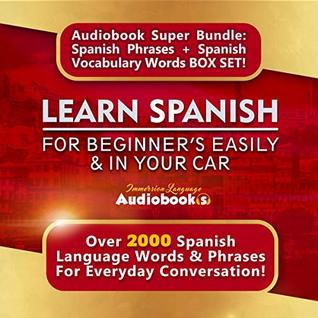 Learn Spanish For Beginner's Easily & In Your Car Audiobook Super Bundle : Spanish Phrases + Spanish Vocabulary Words Box Set!: Over 2000 Spanish Language Words & Phrases For Everyday Conversation!