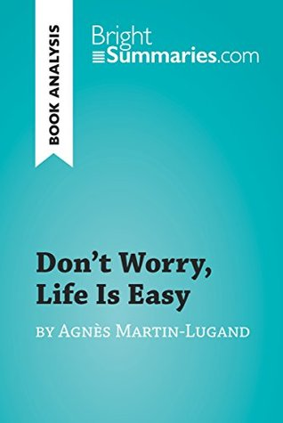 Don't Worry, Life Is Easy by Agnès Martin-Lugand (Book Analysis): Detailed Summary, Analysis and Reading Guide (BrightSummaries.com)
