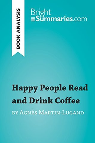 Happy People Read and Drink Coffee by Agnès Martin-Lugand (Book Analysis): Detailed Summary, Analysis and Reading Guide (BrightSummaries.com)