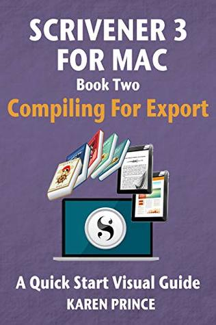 Scrivener 3 For Mac: Compiling for Export (Scrivener Quick Start Visual Guides Book 4)
