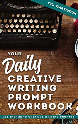 Your Daily Creative Writing Prompt Workbook - Full Year Edition: Page A Day - 365 Inspiring Creative Writing Prompts (Atlantic Creative Writing Prompt Journals 1)