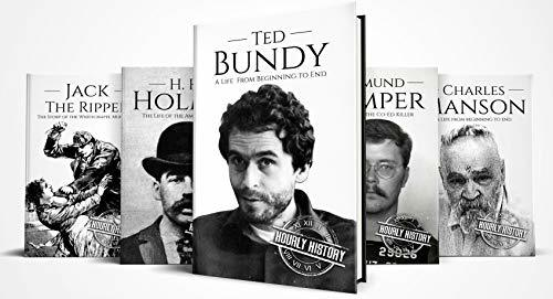 True Crime Biographies: Ted Bundy, Edmund Kemper, H. H. Holmes, Charles Manson, Jack the Ripper (Serial Killers nonfiction Book 1)