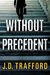 Without Precedent by J.D. Trafford