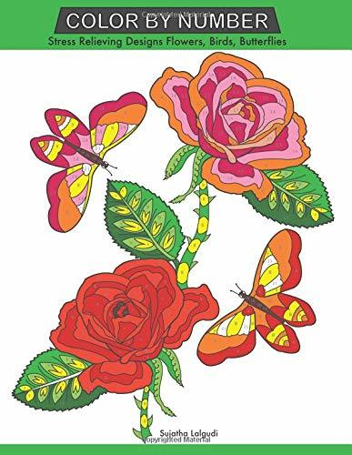 Color by Number: Stress Relieving Designs Flowers, Birds, Butterflies Coloring Book