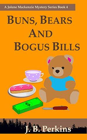 Buns, Bears and Bogus Bills: A Jolene Mackenzie Mystery Series Book 4
