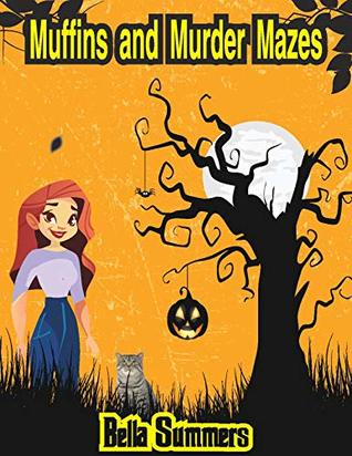 Muffins and Murder Mazes: A Culinary Cozy Mystery With A Delicious Recipe