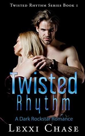 Twisted-Rhythm-A-Dark-Rockstar-Romance-Twisted-Rhythm-Series-Book-1-Lexxi-Chase