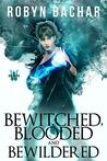 Bewitched, Blooded and Bewildered (Bad Witch Book 3)