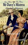 Mr Darcy's Mistress - Elizabeth's Dilemma : A Pride & Prejudice Sequel