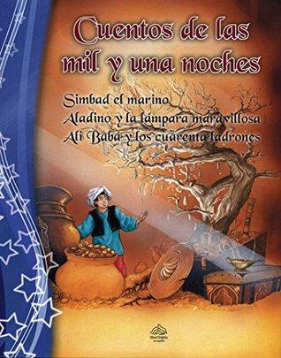 Cuentos de las mil y una noche/ Tales of the Arabian Nights: Simbad el Marino & Aladino y la Lámpara Maravillosa & Ali Babá y los cuarenta ladrones/ ... Baba and the Forty Thieves