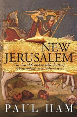 New Jerusalem: The short life and terrible death of Christendom's most defiant Sect.