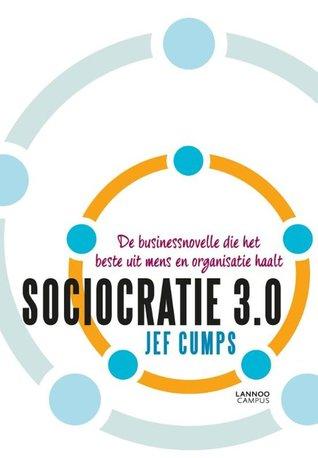 Sociocratie 3.0 - De businessnovelle die het beste uit mens en organisatie haalt