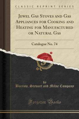 Jewel Gas Stoves and Gas Appliances for Cooking and Heating for Manufactured or Natural Gas: Catalogue No. 74