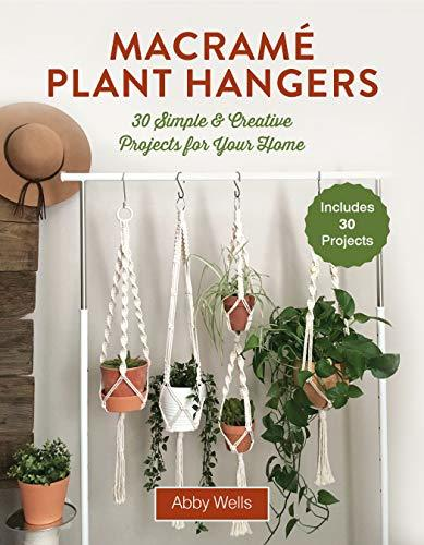 Macramé Plant Hangers: 30 Creative Knotted Crafts for Your Stylish Home