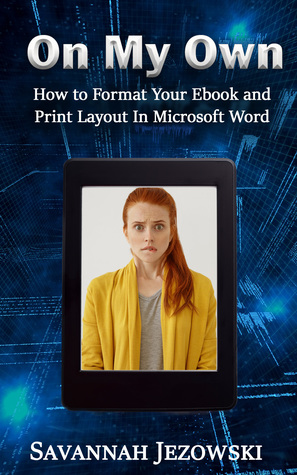 On My Own: How to Format Your Ebook and Print Layout in Microsoft Word