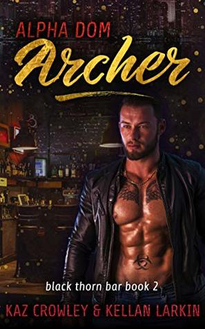 Alpha Dom: Archer (Black Thorn Bar #2)