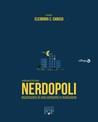 nerdopoli. espressioni di una comunità in evoluzione