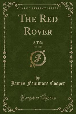 The Red Rover, Vol. 1 of 3: A Tale