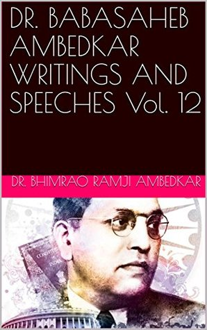 DR. BABASAHEB AMBEDKAR WRITINGS AND SPEECHES Vol. 12
