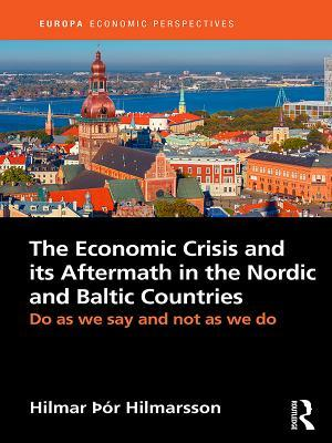 The Economic Crisis and Its Aftermath in the Nordic and Baltic Countries: Do as We Say and Not as We Do